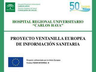 """HOSPITAL REGIONAL UNIVERSITARIO """"CARLOS HAYA"""" PROYECTO VENTANILLA EUROPEA DE INFORMACIÓN SANITARIA"""