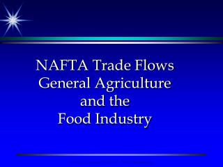 NAFTA Trade Flows  General Agriculture and the Food Industry
