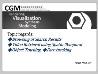 Topic regards: ◆ Browsing of Search Results ◆ Video Retrieval using Spatio-Temporal