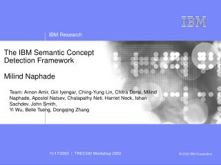 The IBM Semantic Concept Detection Framework Milind Naphade