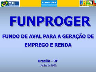 FUNPROGER FUNDO DE AVAL PARA A GERAÇÃO DE EMPREGO E RENDA