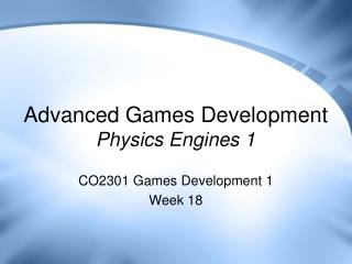 Advanced Games Development Physics Engines 1
