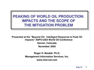 PEAKING OF WORLD OIL PRODUCTION: IMPACTS AND THE SCOPE OF   THE MITIGATION PROBLEM