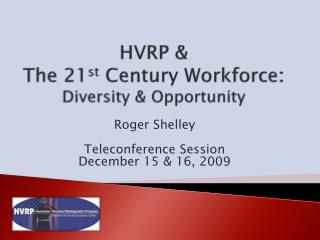 HVRP & The 21 st  Century  Workforce: Diversity & Opportunity