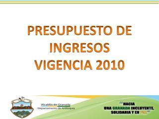 PRESUPUESTO DE  INGRESOS VIGENCIA 2010