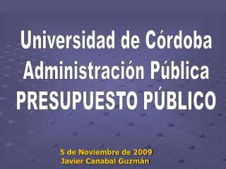 Universidad de Córdoba Administración Pública PRESUPUESTO PÚBLICO
