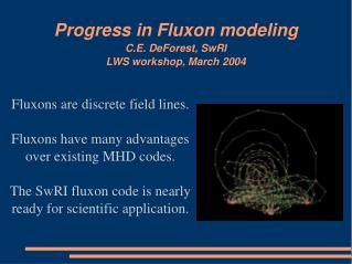 Progress in Fluxon modeling C.E. DeForest, SwRI LWS workshop, March 2004