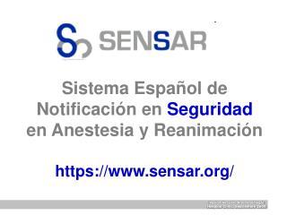 Sistema Español de Notificación en  Seguridad  en Anestesia y Reanimación https://sensar/