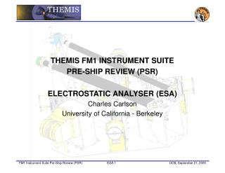 THEMIS FM1 INSTRUMENT SUITE  PRE-SHIP REVIEW (PSR) ELECTROSTATIC ANALYSER (ESA) Charles Carlson