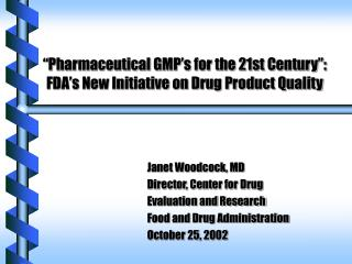 Pharmaceutical GMP s for the 21st Century :  FDA s New Initiative on Drug Product Quality