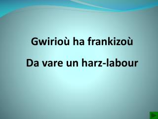 Gwirioù  ha  frankizoù Da  vare  un  harz -labour