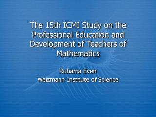 The 15th ICMI Study on the Professional Education and Development of Teachers of Mathematics