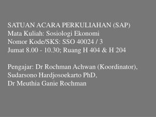 SATUAN ACARA PERKULIAHAN (SAP) Mata Kuliah: Sosiologi Ekonomi Nomor Kode/SKS: SSO 40024 / 3