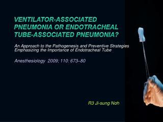 Ventilator-associated Pneumonia or Endotracheal Tube-associated Pneumonia?