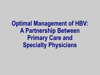 Optimal Management of HBV:  A Partnership Between  Primary Care and  Specialty Physicians