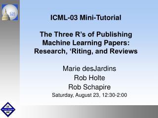 Marie desJardins Rob Holte Rob Schapire Saturday, August 23, 12:30-2:00