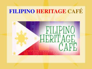FILIPINO HERITAGE CAF