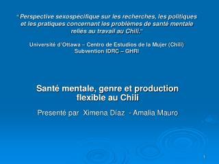 Santé mentale, genre et production flexible au Chili Presenté par  Ximena Díaz  - Amalia Mauro