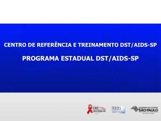CENTRO DE REFERÊNCIA E TREINAMENTO DST/AIDS-SP PROGRAMA ESTADUAL DST/AIDS-SP