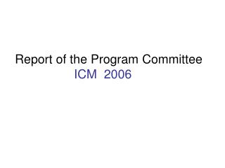 Report of the Program Committee ICM  2006
