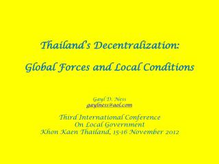 Thailand's Decentralization: Global Forces and Local Conditions Gayl D. Ness gaylness@aol