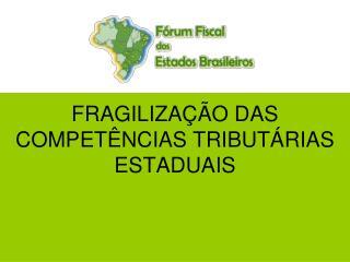 FRAGILIZAÇÃO DAS COMPETÊNCIAS TRIBUTÁRIAS ESTADUAIS