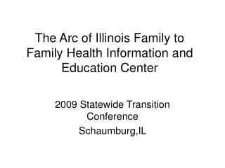 The Arc of Illinois Family to Family Health Information and Education Center