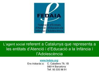 fedaia Ens trobaràs a: C. Caballero 79, 1B 08014 Barcelona Telf. 93 335 98 91