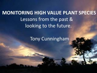 MONITORING HIGH VALUE PLANT SPECIES                 Lessons from the past &