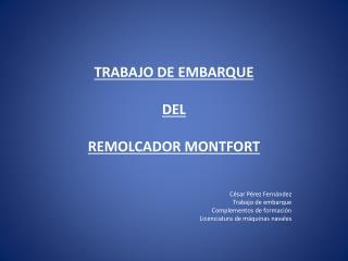 TRABAJO DE EMBARQUE  DEL  REMOLCADOR MONTFORT