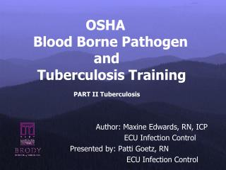 OSHA     Blood Borne Pathogen                    and      Tuberculosis Training              PART II Tuberculosis