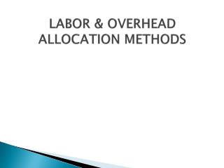 LABOR & OVERHEAD ALLOCATION METHODS