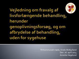TR Kommunalt møde, Kreds Midtjylland Den  26. april 2014 Annette Hegelund