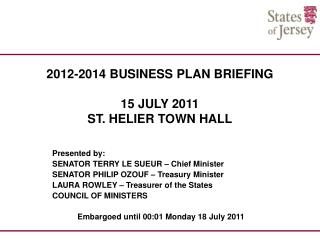 2012-2014 BUSINESS PLAN BRIEFING 15 JULY 2011 ST. HELIER TOWN HALL