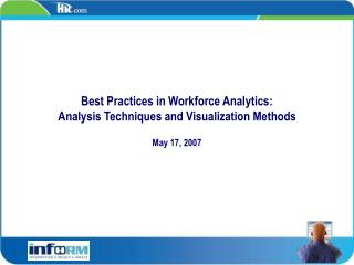 Best Practices in Workforce Analytics:  Analysis Techniques and Visualization Methods May 17, 2007