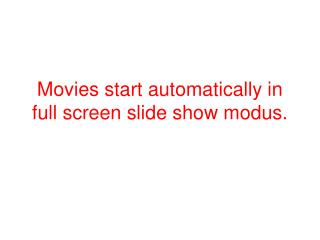 Movies start automatically in full screen slide show modus.