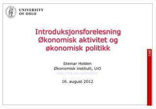 Introduksjonsforelesning Økonomisk aktivitet og  økonomisk politikk