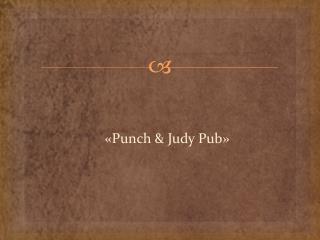 � Punch & Judy Pub �
