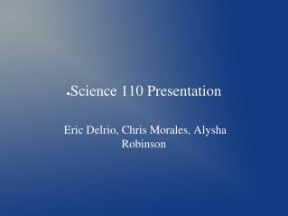 Science 110 Presentation