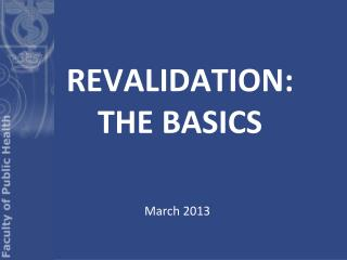 REVALIDATION: THE BASICS