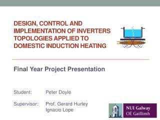 Student: Peter Doyle  Supervisor: Prof. Gerard Hurley Ignacio Lope