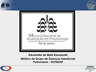Alexandre de Melo Kawassaki M�dico do Grupo de Doen�as Intersticiais Pulmonares - HCFMUSP