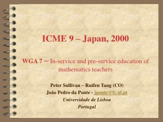 ICME 9 – Japan, 2000  WGA 7  – In-service and pre-service education of mathematics t eacher s