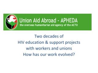 Two decades of  HIV education & support projects with workers and unions How has our work evolved?