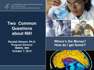 Two  Common Questions about NIH Randall Stewart, Ph.D. Program Director NINDS, NIH October 7, 2012