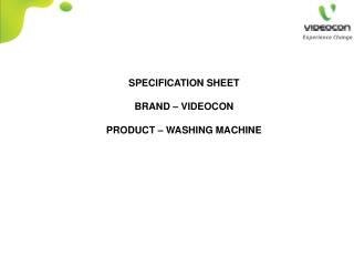 SPECIFICATION SHEET BRAND – VIDEOCON PRODUCT – WASHING MACHINE