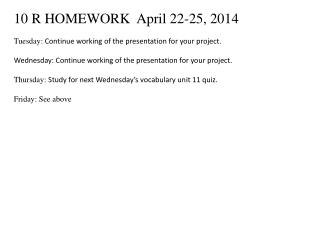 10 R HOMEWORK  April 22-25, 2014 Tuesday:  Continue working of the presentation for your project .