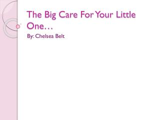 The Big Care For Your Little One�