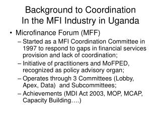 Background to Coordination  In the MFI Industry in Uganda
