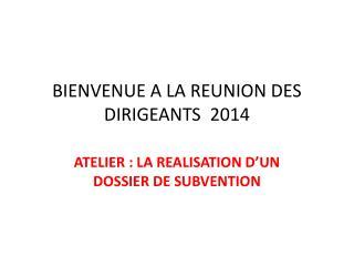 BIENVENUE A LA REUNION DES DIRIGEANTS  2014